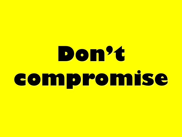 Correct others, don`t compromise.