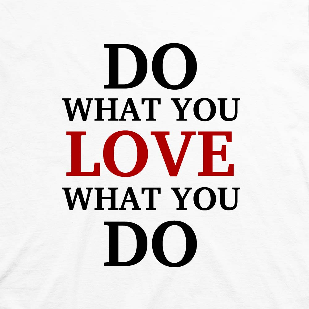 Learn To Love What You   Do For Your Living! For Self Growth
