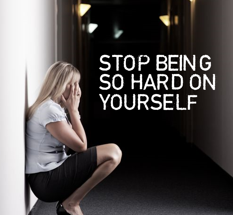 How to Stop Being So Hard On Yourself