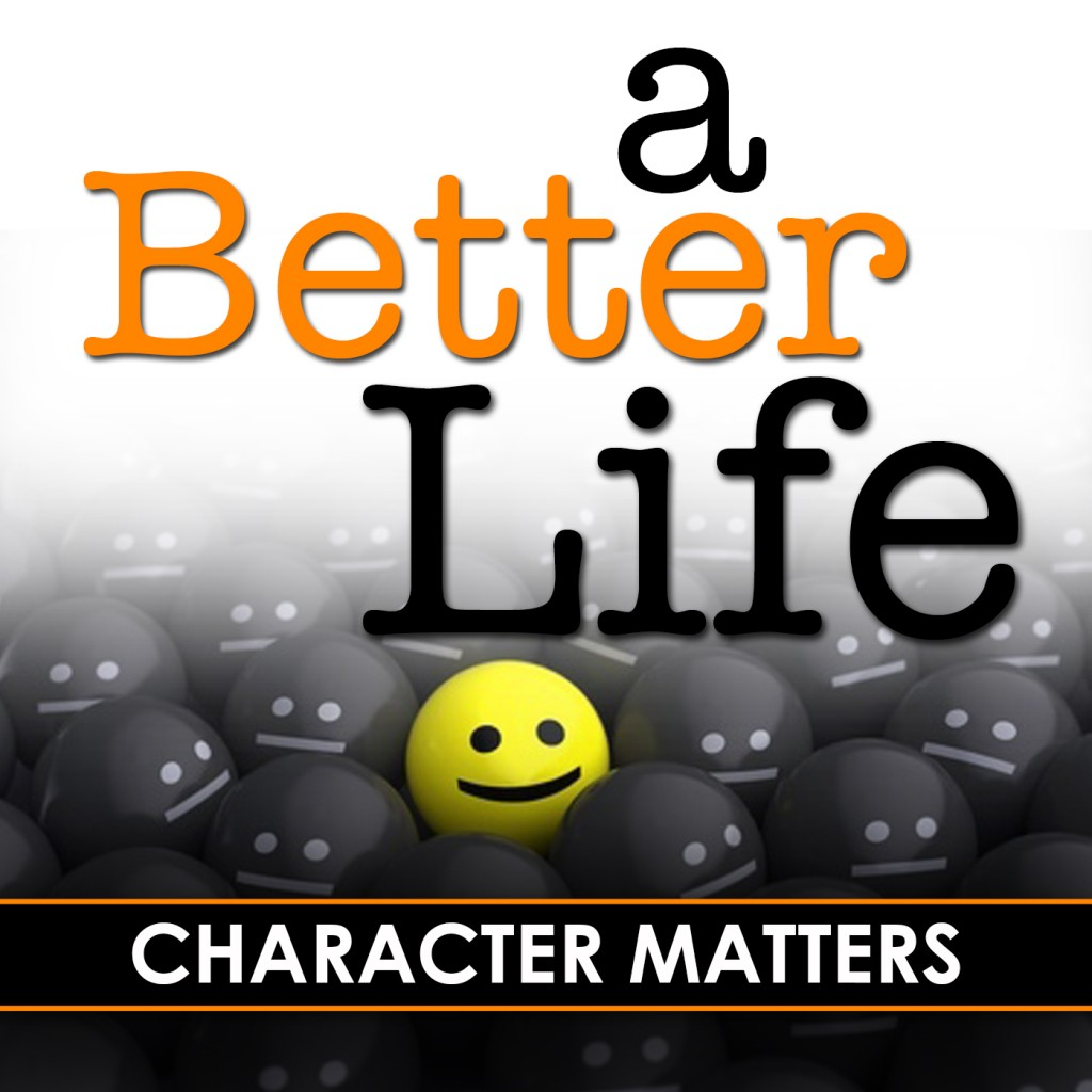 A Better Life - Character Matters