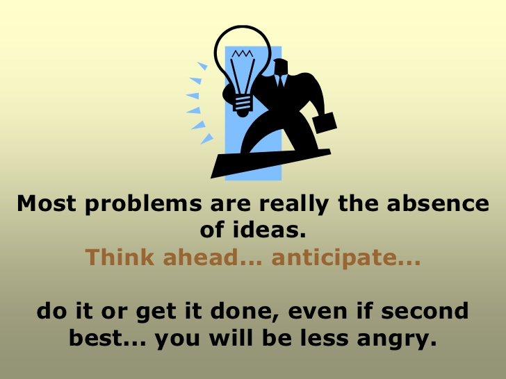 MOST PROBLEMS ARE REALLY THE ABSENCE OF IDEAS